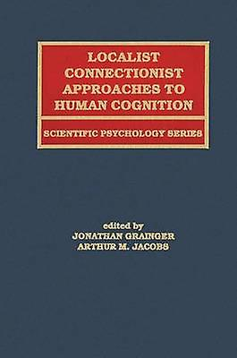 Localist Connectionist Approaches To Huhomme Cognition by Grainger & Jonathan