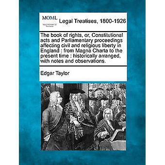 كتاب الحقوق أو القوانين الدستورية والإجراءات البرلمانية التي تمس الحرية المدنية والدينية في إنجلترا من Magna Charta إلى الوقت الحاضر تاريخيا رتبت مع الملاحظات واسطة إدغار & تايلور