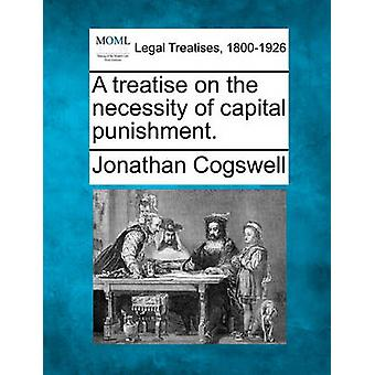 A treatise on the necessity of capital punishment. by Cogswell & Jonathan