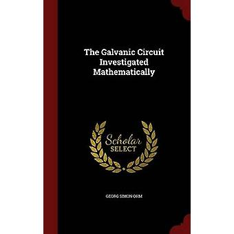 The Galvanic Circuit Investigated Mathematically by Ohm & Georg Simon