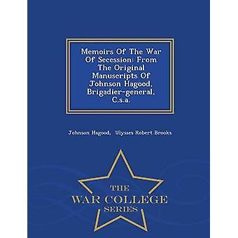 Memoiren des Krieges der Abspaltung von der Original-Handschriften von Johnson Hagood Brigadiergeneral C.s.a  War College-Serie von Hagood & Johnson