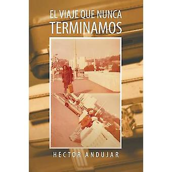 El Viaje Que Nunca Terminamos von Andujar & Hector