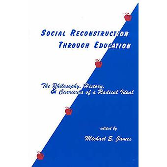 Social Reconstruction Through Education The Philosophy History and Curricula of a Radical Idea by James & Michael E.