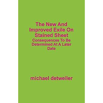 The New and Improved Exile on Stained Sheet Consequences to Be Determined at a Later Date by Detweiler & Michael