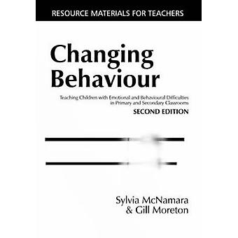 Changing Behaviour Teaching Children with Emotional Behavioural Difficulties in Primary and Secondary Classrooms by McNamara & Sylvia