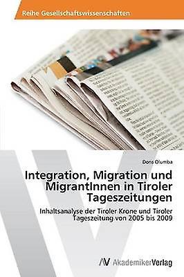 Integration Migration Und Migrantinnen in Tiroler Tageszeitungen by Olumba Doris