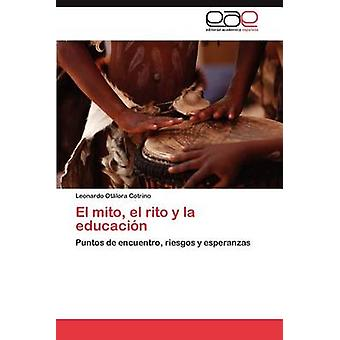 El Mito El Rito y La Educacion von Ot Lora Cotrino & Leonardo