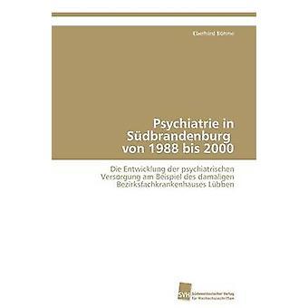 Psychiatrie in Sudbrandenburg Von 1988 Bis 2000 by B. Hme & Eberhard