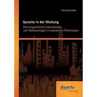 Sprache in der Werbung. Eine linguistische Untersuchung von Werbeanzeigen in spanischen Printmedien by Schubert & Fanny