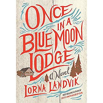 Once in a Blue Moon Lodge by Lorna Landvik - 9781517902704 Book