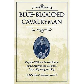 Sang bleu cavalier: Capitaine William Brooke Rawle dans l'armée du Potomac, mai 1863-août 1865 (soldats de la guerre civile et stratégies)