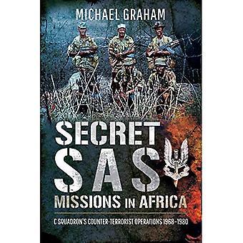 Secret SAS Missions in Africa: C Squadron's Counter-Terrorist Operations 1968-1980