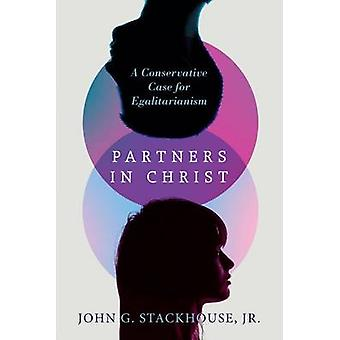 Partners in Christ - A Conservative Case for Egalitarianism by John G