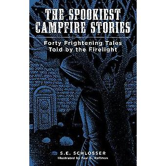 The Spookiest Campfire Stories - Forty Frightening Tales Told by the F