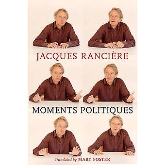 Moments Politiques by Jacques Ranciere - Mary Foster - 9781609805333