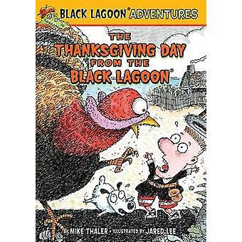 The Thanksgiving Day from the Black Lagoon by Mike Thaler - Jared Lee
