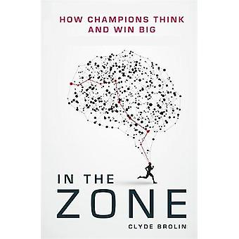 In The Zone - How Champions Think and Win Big by Clyde Brolin - 978191