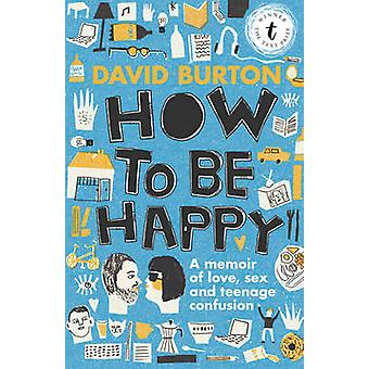 How to be Happy - A Memoir of Sex - Love and Teenage Confusion by Davi