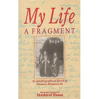 My Life - a Fragment - An Autobiographical Sketch by Maulana Muhammad