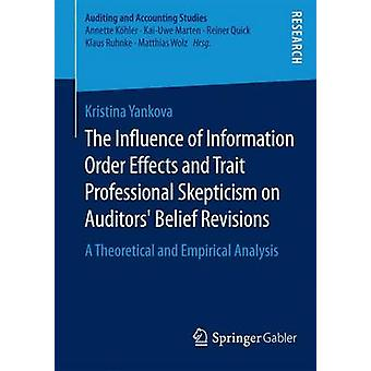 The Influence of Information Order Effects and Trait Professional Skepticism on Auditors Belief Revisions  A Theoretical and Empirical Analysis by Yankova & Kristina
