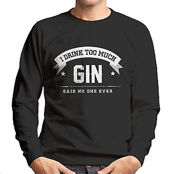 I Drink Too Much Gin Said No One Ever Men's Sweatshirt