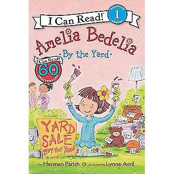Amelia Bedelia by the Yard by Herman Parish - Lynne Avril - 978006233