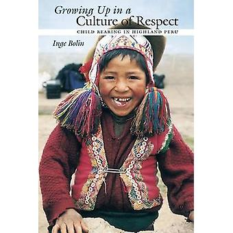 Growing Up in a Culture of Respect - Child Rearing in Highland Peru by