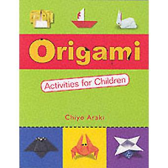 Origami Activities for Children - Two Volumes in One by Chiyo Araki -