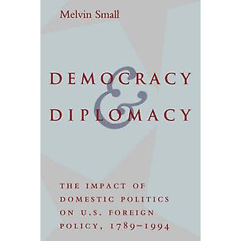 Democracy and Diplomacy - The Impact of Domestic Politics in U.S. Fore