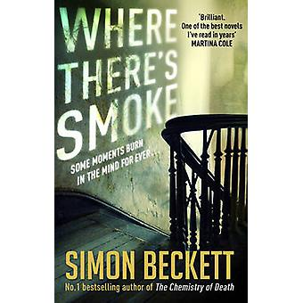 Where There's Smoke by Simon Beckett - 9780857502766 Book