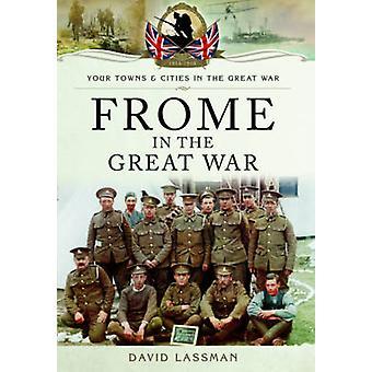Frome dans la grande guerre par David Lassman - livre 9781473835931