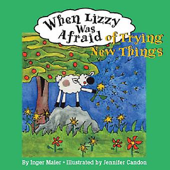 When Lizzy Was Afraid of Trying New Things by Inger Maier - Jennifer