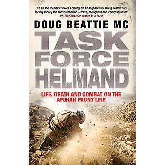 Task Force Helmand - A Soldier's Story of Life - Death and Combat on t