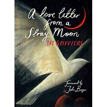 A Love Letter from a Stray Moon by Jay Griffiths - 9781908213174 Book
