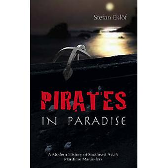 Pirates in Paradise - A Modern History of Southeast Asia's Maritime Ma