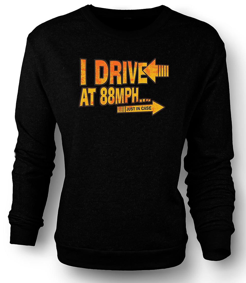 Mens Sweatshirt I Drive At 88mph Just In Case - Funny
