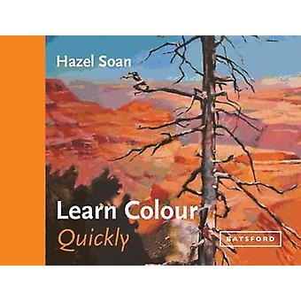 Learn Colour In Painting Quickly by Hazel Soan - 9781849944793 Book