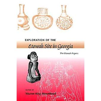 Exploration of the Etowah Site in Georgia by Warren King Moorehead -