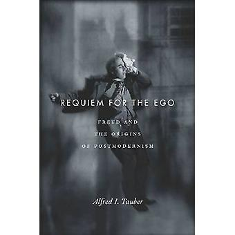 Requiem for the Ego - Freud and the Origins of Postmodernism by Alfred