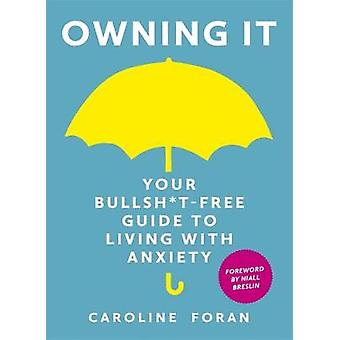 Owning it - Your Bullsh*t-Free Guide to Living with Anxiety by Carolin