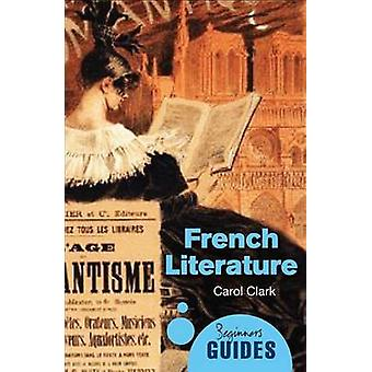 French Literature - A Beginner's Guide by Carol Clark - 9781851688999