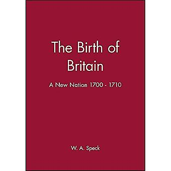 The Birth of Britain: A New Nation 1700 - 1710 (History of Early Modern England)