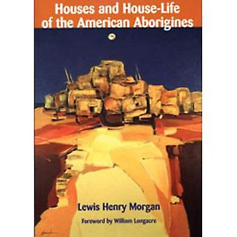 Houses and House Life of the American Aborigines