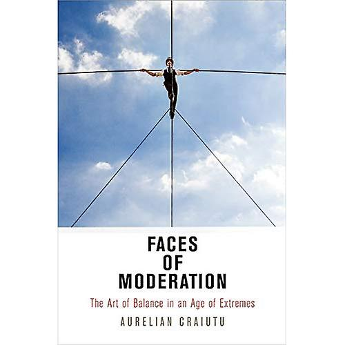 Faces of Moderation  The Art of   in an Age of Extremes (Haney Foundation Series)