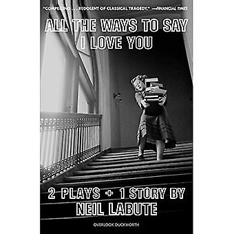 All the Ways to Say I Love You: Two Plays and One Short Story: Off-Broadway Edition