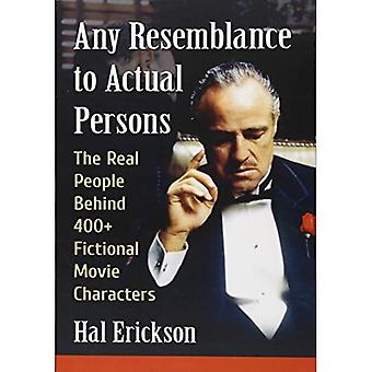Any Resemblance to Actual Persons: The Real People Behind 400+ Fictional Movie� Characters