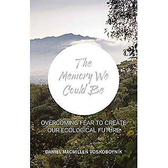 The The Memory We Could Be: Overcoming Fear to Create Our Ecological Future