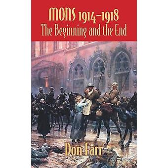 Mons 1914-1918 - The Beginning and the End by Don Farr - 9781907677083