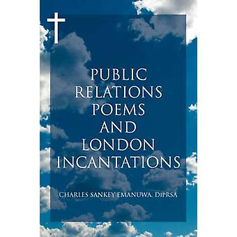 Public Relations Poems and London Incantations by Emanuwa & Charles Sankey