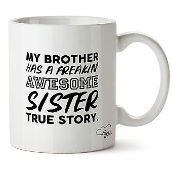 Hippowarehouse My Brother Has A Freakin' Awesome Sister True Story. Printed Mug Cup Ceramic 10oz